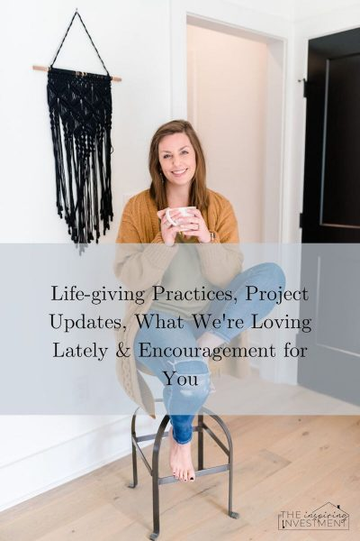 Life-giving Practices, Project Updates, What we're loving, and Encouragement for You